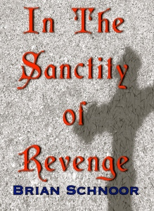 Now Available at Amazon http://www.amazon.com/Sanctity-Revenge-Brian-Schnoor-ebook/dp/B00Q41PODW/ref=sr_1_1?ie=UTF8&qid=1416928439&sr=8-1&keywords=in+the+sanctity+of+revenge&pebp=1416928441212