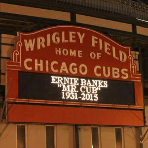 Ernie Banks 1931-2015 Wrigley Marquee